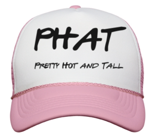 Tall Girls PHAT Hat